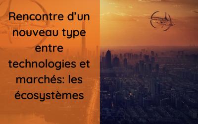 Rencontre d'un nouveau type entre technologies et marchés: les écosystèmes