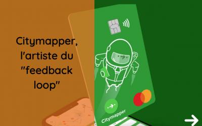 """CityMapper, l'artiste du """"feedback loop"""""""