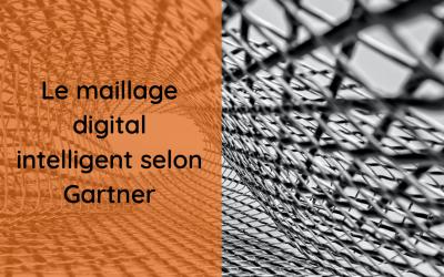 Le maillage digital intelligent selon Gartner