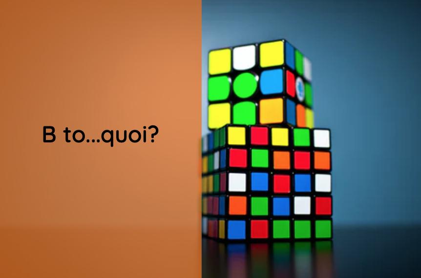 B to … quoi ?